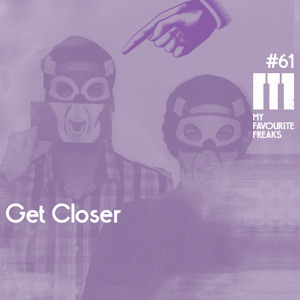 My Favourite Freaks Podcast #61 Get Closer