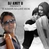 Yeh Kaha Aa Gaye Hum - Dj Amit B