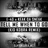 E - 40 X Keak Da Sneak - Tell Me When To Go (KiD KOBRA REMIX)
