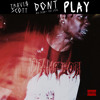 Travi$ Scott Ft. Big Sean + The 1975 - Don't Play album artwork