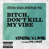 Kendrick Lamar - Bitch Don't Kill My Vibe (Stefan Vilijn Afrodub Mix)