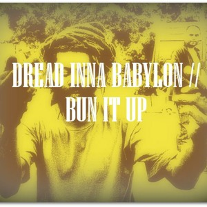 Dread Inna Babylon // Bun It Up [PREVIEW]