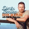 @DierksBentley Dierks Bentley - Drunk On A Plane (@DJSkillzMusic Redrum)