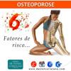 6 FATORES DE RISCO PARA OSTEOPOROSE