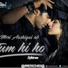Tum Hi Ho ( Aashiqui 2 ) Love Song ''Hip Hop'' 2014 Mix By Djkiran @9985925403@