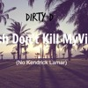 Dirty D - Bitch Don't Kill My Vibe (No Kendrick Lamar) (Prod. by @SkinnyMooXe)