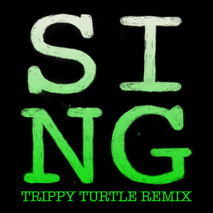 SING [Trippy Turtle Remix]