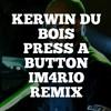 Press A Button (Im4rio Remix)
