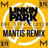 Linkin Park - One Step Closer (Mantis Remix) [FREE DOWNLOAD]