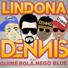 Dennis Dj  Lindona Feat Mc Guime, Mc Bola E Nego Blue