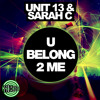Unit 13 & Sarah C - U Belong 2 Me - OUT NOW