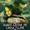 Kabhi Aayine Pe Likha Tujhe (Hate Story 2) - KK