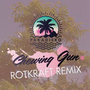 Chewing Gun (Rotkraft Remix) by Paradisko