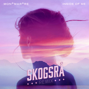 Inside Of Me (Skogsrå Remix) by Montmartre
