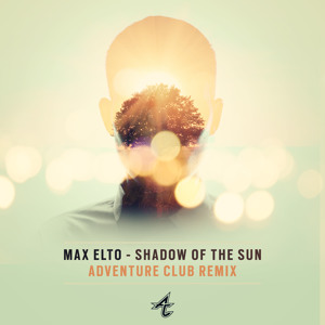 Shadow Of The Sun (Adventure Club Remix) by Max Elto