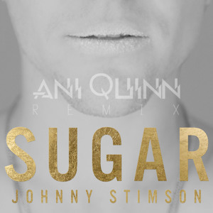 Sugar (Ani Quinn Remix) by Johnny Stimson