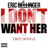 I Dont Want Her Feat. Trey Songz