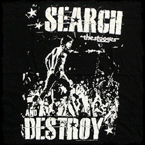 search and destroy Lyrics to search and destroy song by red hot chili peppers: i'm a street walking cheetah with a heart full of napalm i'm a runaway son of the nuclear a-bomb i a.