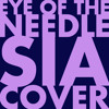 Eye of the Needle - Sia (Cover)