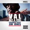 Act A Fool Ft. Chubbie Baby & Jim Jones