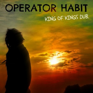 Operator Habit - King Of Kings Dub