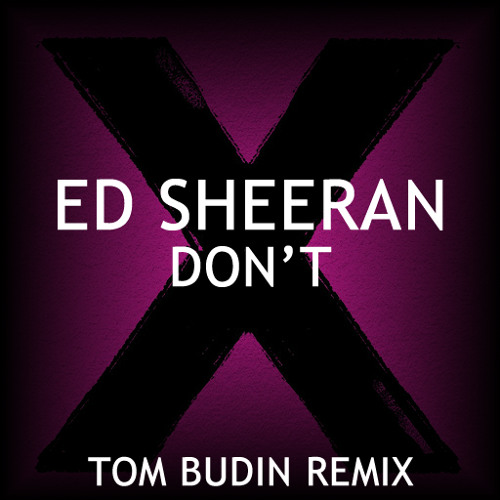 Ed Sheeran - Don't (Tom Budin Remix)
