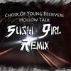Choir Of Young Believers - Hollow Talk  (Sushigirl Remix) FREE DOWNLOAD