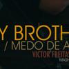 Hey Brother / Medo De Amar - VFF
