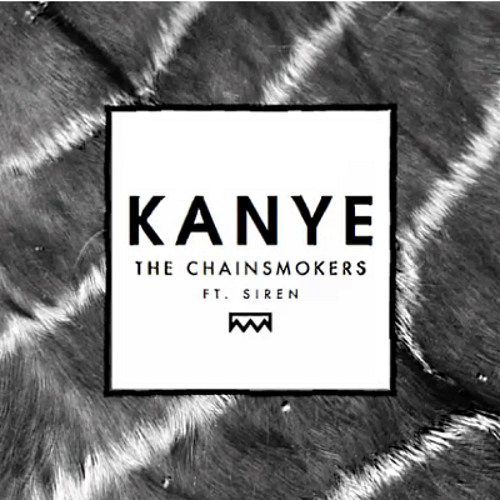 Download The Chainsmokers - KANYE Ft. Siren by syaffrs Mp3 Download MP3