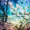 Seize The Day (Carpe Diem)