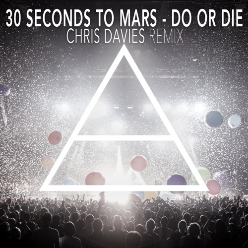 30 Seconds To Mars - Do Or Die (Chris Davies Remix)