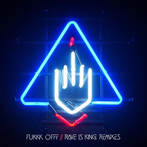 Rave Is King (Fukkk Offf Remake) by Fukkk Offf - Listen to music