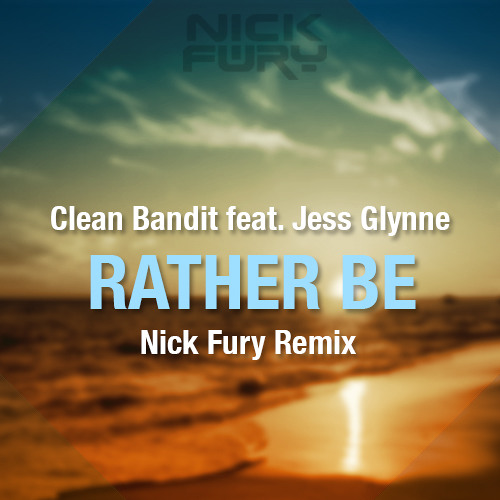 Clean Bandit feat. Jess Glynne - Rather Be (Nick Fury Remix)