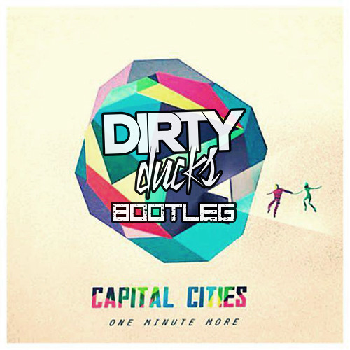 Capital Cities - One Minute More (Dirty Ducks Bootleg)
