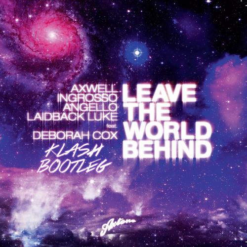 Sebastian Ingrosso, Laidback Luke, Axwell, Steve Angello - Leave The World Behind feat. Deborah Cox (Klash Bootleg)