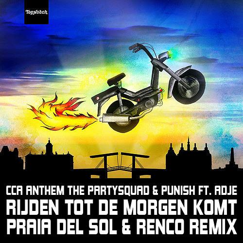 The Partysquad & Punish ft Adje - Rijden Tot De Morgen Komt (Praia Del Sol & Renco Remix)