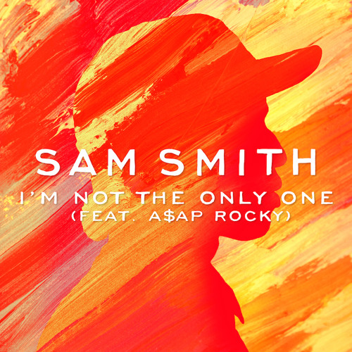 Sam Smith - I'm Not The Only One feat. A$AP Rocky by SAM SMITH - Hear the world's sounds