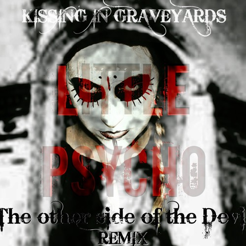 Kissing In Graveyards - Little Psycho (TheOtherSideofTheDevil Frenzy Remix) by TheOtherSideofTheDevil - Hear the world's sounds