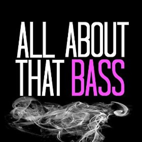 All about that bass: 3