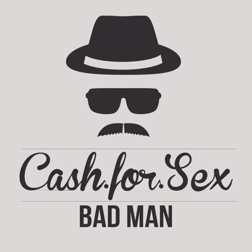 Cash For Sex - Bad Man (Original Mix)