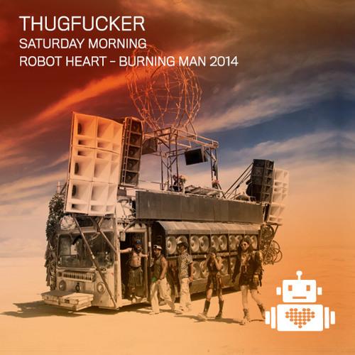 Thugfucker - Robot Heart - Burning Man 2014 by Robot Heart