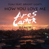 3lau feat bright lights - how you love me ares carter remix free download