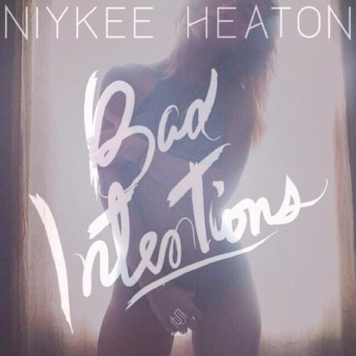 Bad Intentions - Niykee Heaton by NiykeeHeaton - Listen to music