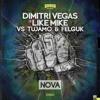 Dimitri vegas & Like Mike Vs Tujamo & Felguk - NOVA - BEATPORT #1