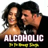 Alcoholic The Shaukeens Yo Yo Honey Singh Akshay Kumar And Lisa Haydon Mp3