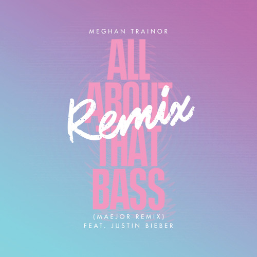 Meghan Trainor - All About that Bass (MAEJOR REMIX) ft. Justin Bieber by Maejor ♛ - Listen to music