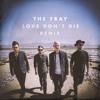 The Fray - Love Don't Die (6tm Remix)