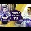 Quiero Ser Como Tu (feat. Alex Campos)