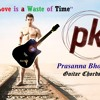 Love is a Waste of Time | PK | Guitar Chords