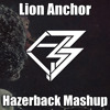Lion Anchor (Hazerback Mashup)